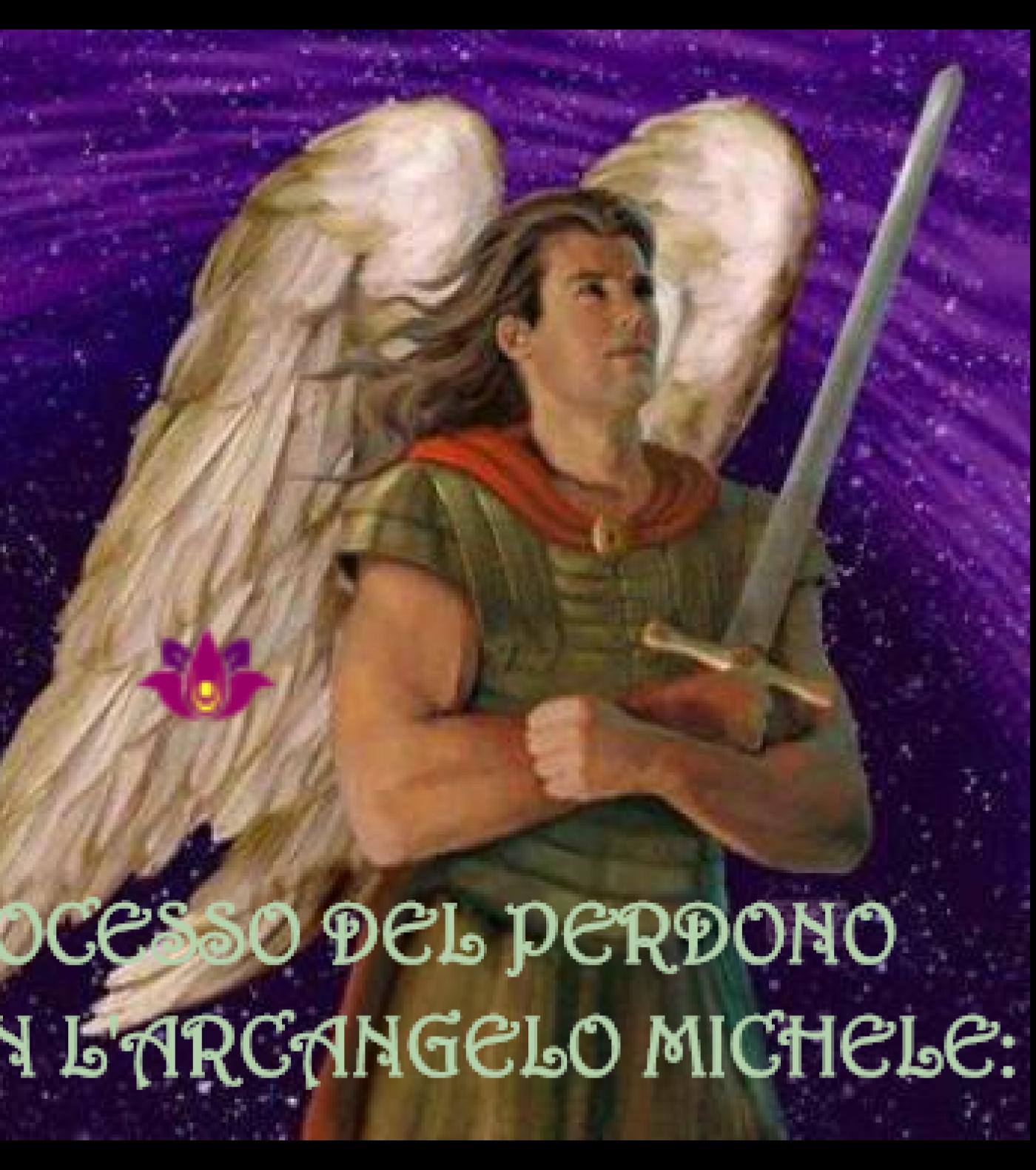 PROCESSO DEL PERDONO CON L'ARCANGELO MICHELE E PREGHIERA DEL PERDONO BY ROSSELLA PANI.