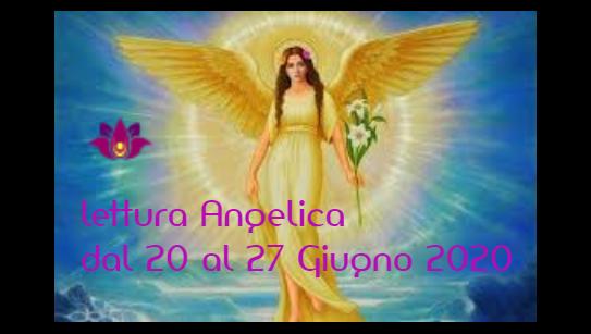 LETTURA ANGELICA DAL 20 AL 27 GIUGNO 2020