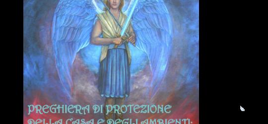 PREGHIERA DI PROTEZIONE DELLA CASA E DEGLI AMBIENTI ARCANGELO MICHELE